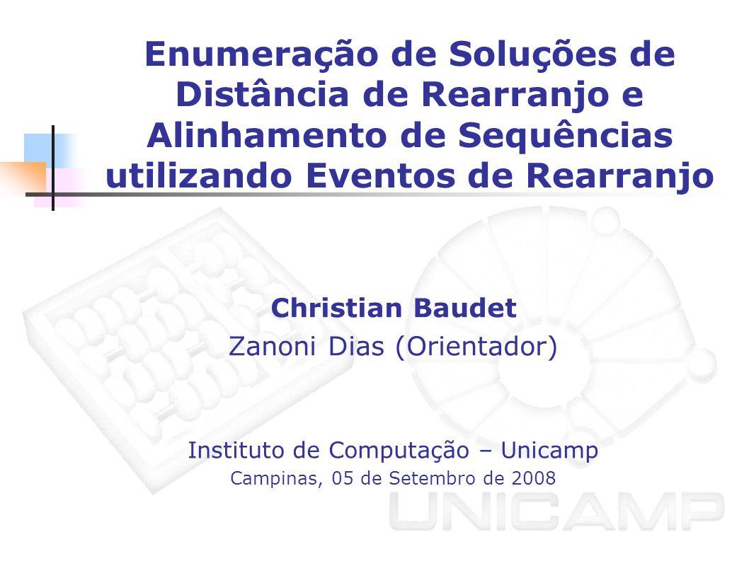 Enumeração de Soluções de Distância de Rearranjo e Alinhamento de Sequências utilizando Eventos de Rearranjo Christian Baudet Zanoni Dias (Orientador)