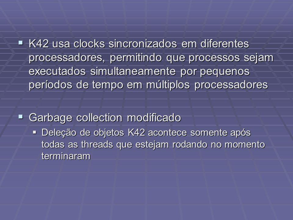 K42 usa clocks sincronizados em diferentes processadores, permitindo que processos sejam executados simultaneamente por pequenos períodos de tempo em
