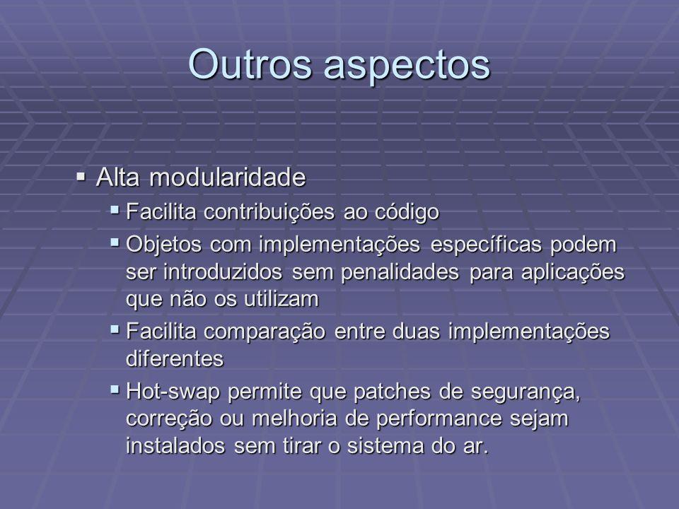 Outros aspectos Alta modularidade Alta modularidade Facilita contribuições ao código Facilita contribuições ao código Objetos com implementações espec