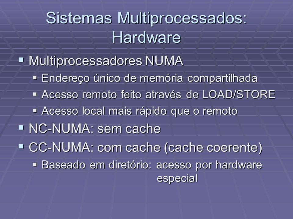 Sistemas Multiprocessados: Hardware Multiprocessadores NUMA Multiprocessadores NUMA Endereço único de memória compartilhada Endereço único de memória
