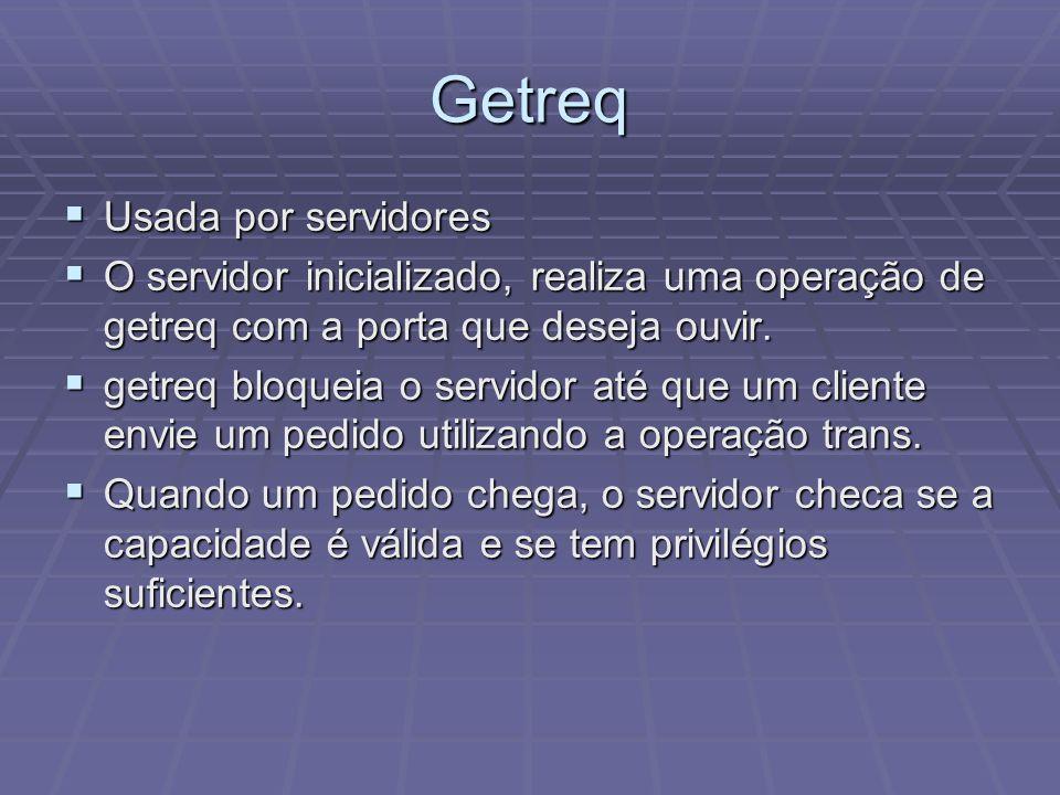 Getreq Usada por servidores Usada por servidores O servidor inicializado, realiza uma operação de getreq com a porta que deseja ouvir. O servidor inic