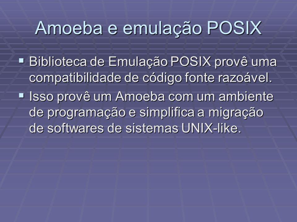 Amoeba e emulação POSIX Biblioteca de Emulação POSIX provê uma compatibilidade de código fonte razoável. Biblioteca de Emulação POSIX provê uma compat