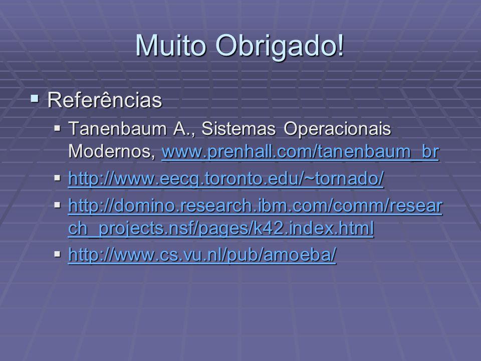 Muito Obrigado! Referências Referências Tanenbaum A., Sistemas Operacionais Modernos, www.prenhall.com/tanenbaum_br Tanenbaum A., Sistemas Operacionai