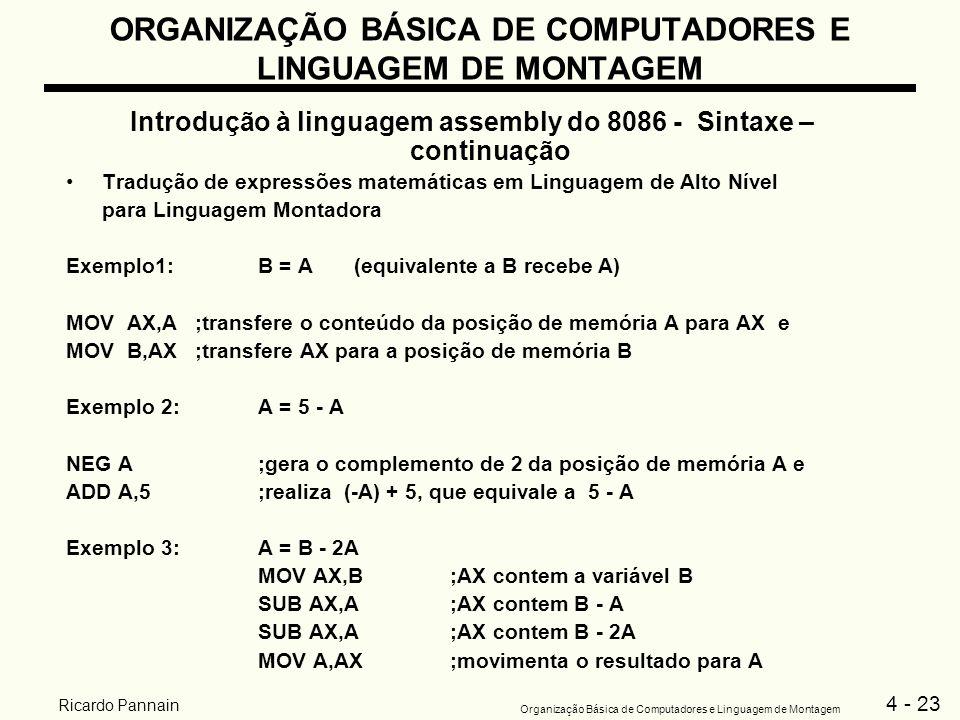 4 - 23 Organização Básica de Computadores e Linguagem de Montagem Ricardo Pannain ORGANIZAÇÃO BÁSICA DE COMPUTADORES E LINGUAGEM DE MONTAGEM Introduçã