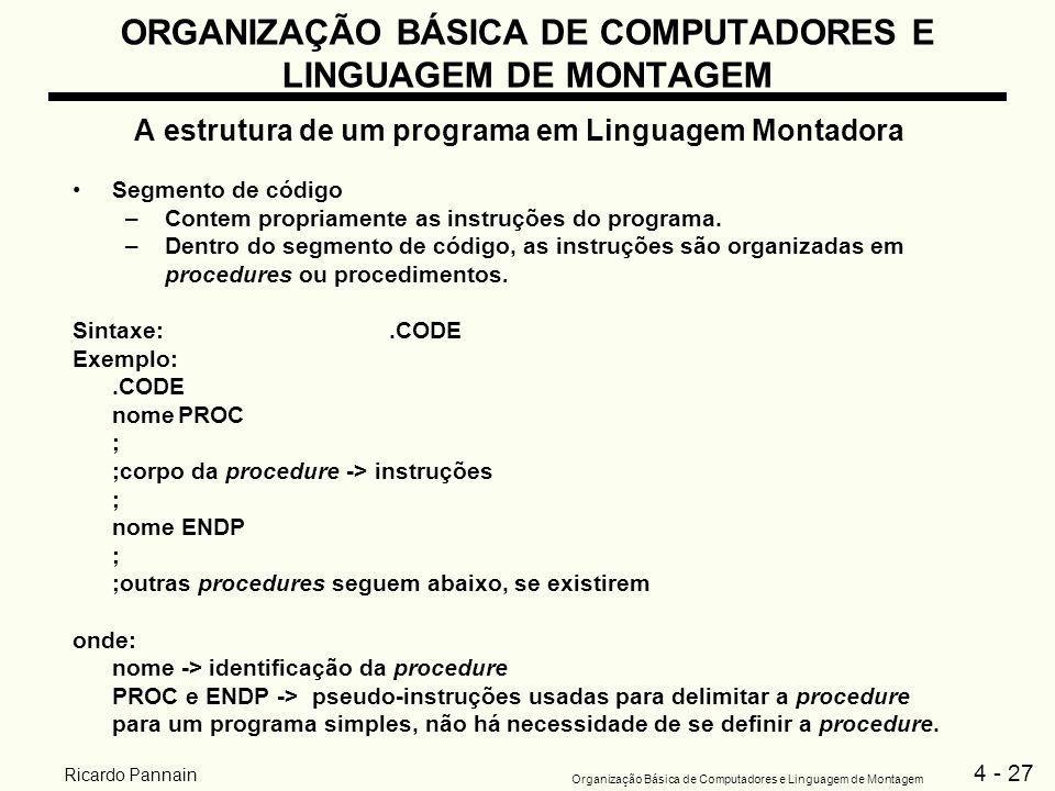 4 - 27 Organização Básica de Computadores e Linguagem de Montagem Ricardo Pannain ORGANIZAÇÃO BÁSICA DE COMPUTADORES E LINGUAGEM DE MONTAGEM A estrutu