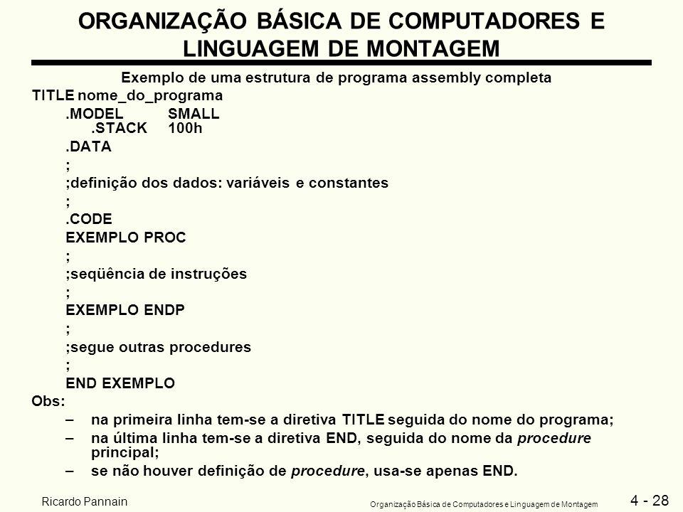 4 - 28 Organização Básica de Computadores e Linguagem de Montagem Ricardo Pannain ORGANIZAÇÃO BÁSICA DE COMPUTADORES E LINGUAGEM DE MONTAGEM Exemplo d