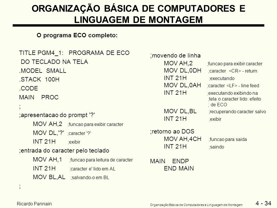 4 - 34 Organização Básica de Computadores e Linguagem de Montagem Ricardo Pannain ORGANIZAÇÃO BÁSICA DE COMPUTADORES E LINGUAGEM DE MONTAGEM O program
