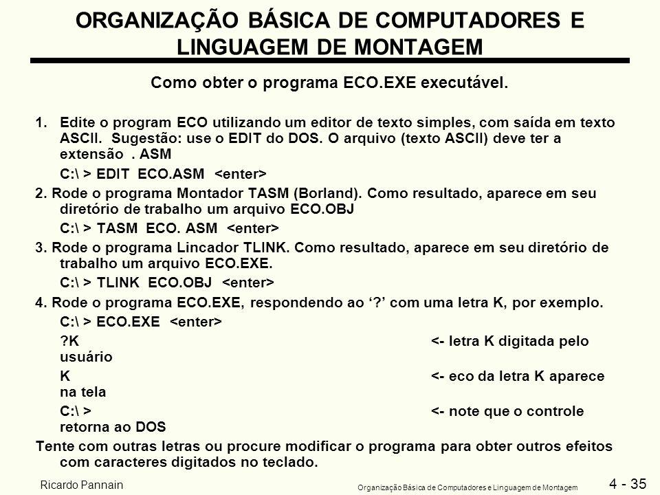 4 - 35 Organização Básica de Computadores e Linguagem de Montagem Ricardo Pannain ORGANIZAÇÃO BÁSICA DE COMPUTADORES E LINGUAGEM DE MONTAGEM Como obte