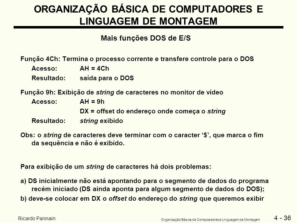 4 - 36 Organização Básica de Computadores e Linguagem de Montagem Ricardo Pannain ORGANIZAÇÃO BÁSICA DE COMPUTADORES E LINGUAGEM DE MONTAGEM Mais funç