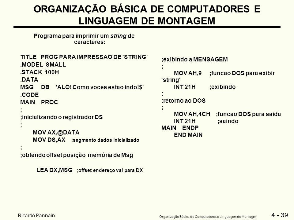 4 - 39 Organização Básica de Computadores e Linguagem de Montagem Ricardo Pannain ORGANIZAÇÃO BÁSICA DE COMPUTADORES E LINGUAGEM DE MONTAGEM Programa