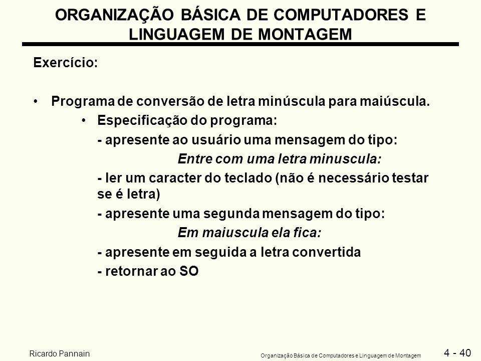 4 - 40 Organização Básica de Computadores e Linguagem de Montagem Ricardo Pannain ORGANIZAÇÃO BÁSICA DE COMPUTADORES E LINGUAGEM DE MONTAGEM Exercício