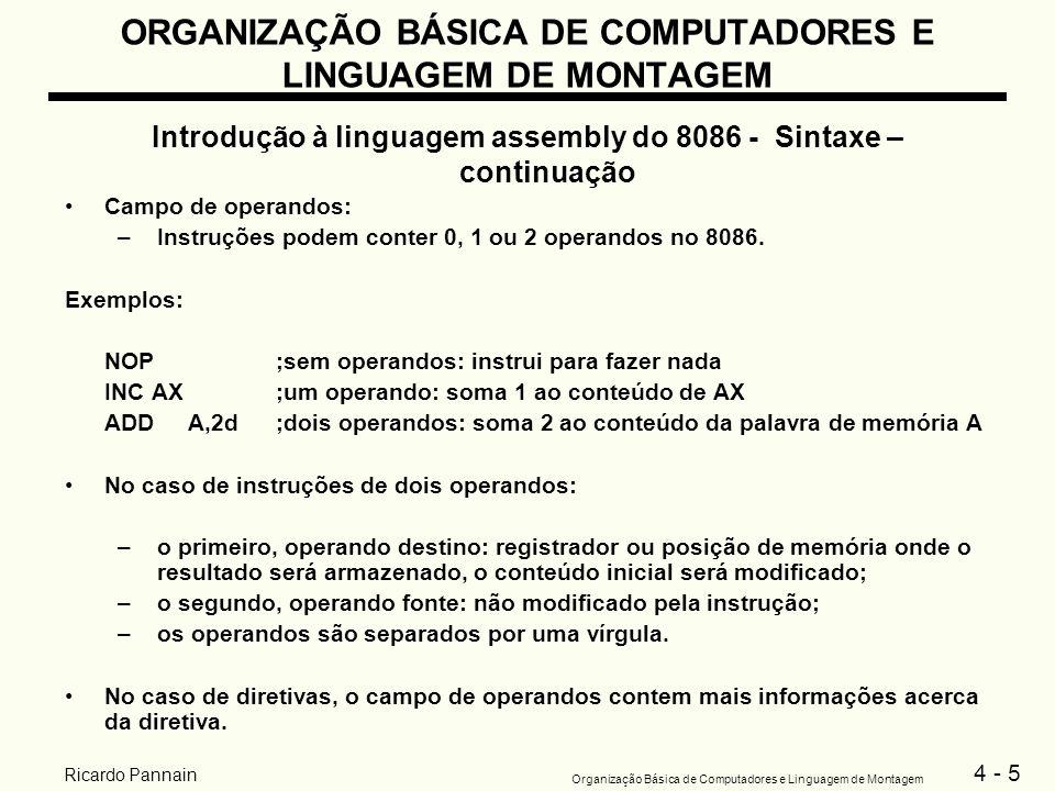 4 - 5 Organização Básica de Computadores e Linguagem de Montagem Ricardo Pannain ORGANIZAÇÃO BÁSICA DE COMPUTADORES E LINGUAGEM DE MONTAGEM Introdução