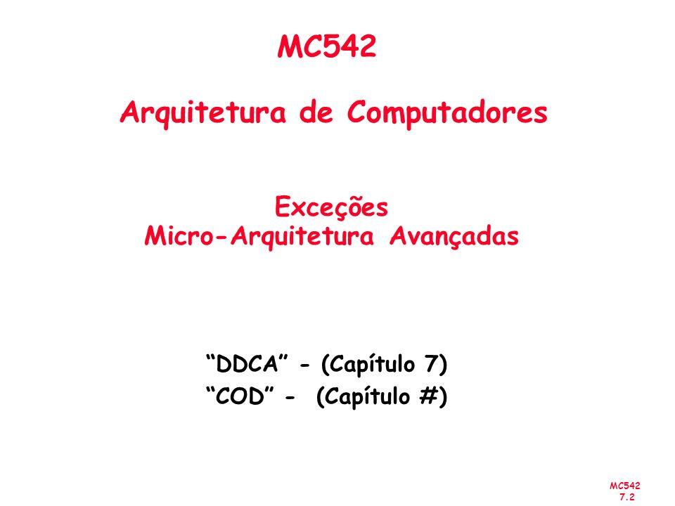 MC542 7.2 MC542 Arquitetura de Computadores Exceções Micro-Arquitetura Avançadas DDCA - (Capítulo 7) COD - (Capítulo #)