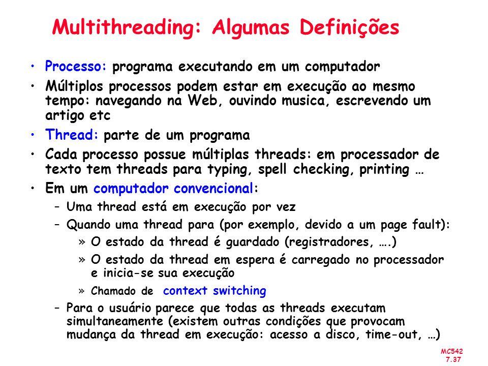 MC542 7.37 Multithreading: Algumas Definições Processo: programa executando em um computador Múltiplos processos podem estar em execução ao mesmo temp