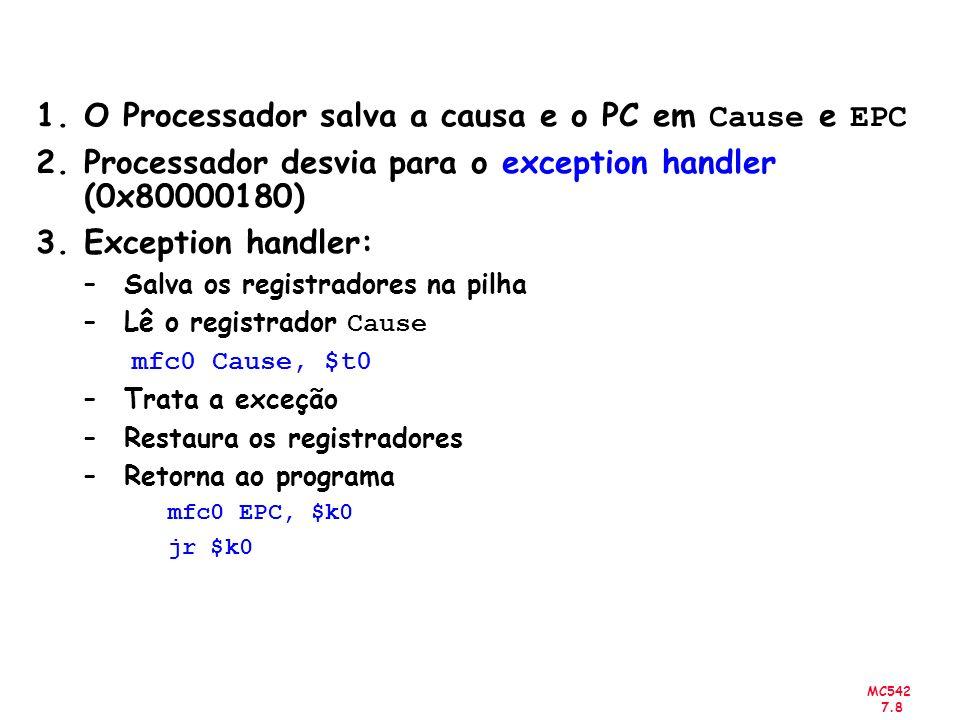 MC542 7.8 1.O Processador salva a causa e o PC em Cause e EPC 2.Processador desvia para o exception handler (0x80000180) 3.Exception handler: –Salva o
