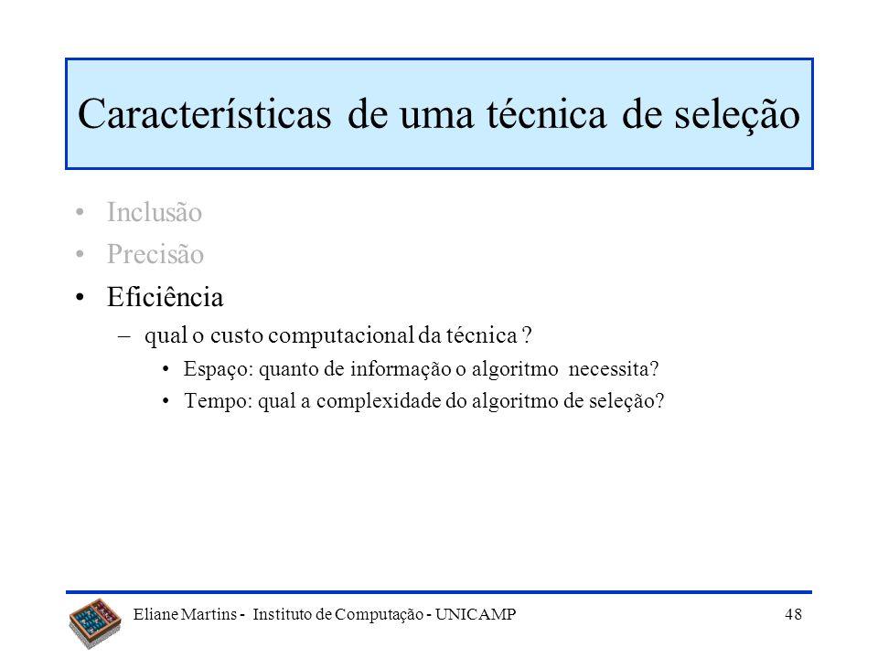 Eliane Martins - Instituto de Computação - UNICAMP 47 Características de uma técnica de seleção Inclusão Precisão –o quanto a técnica evita incluir em
