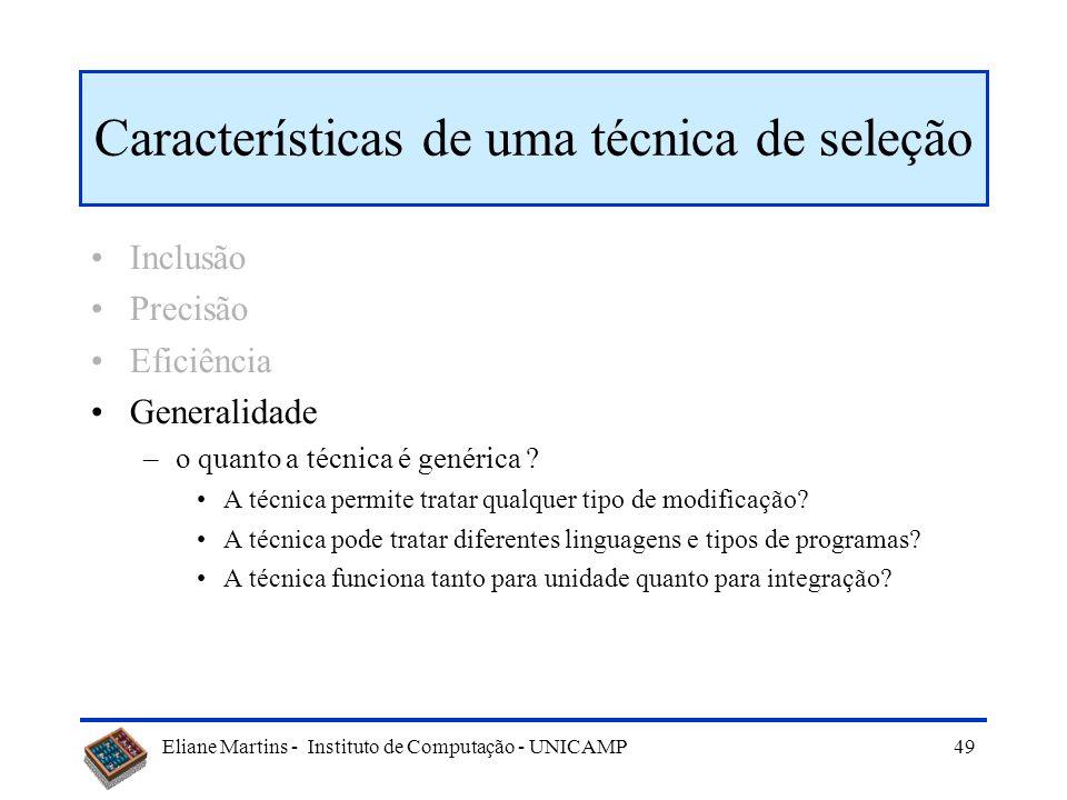 Eliane Martins - Instituto de Computação - UNICAMP 48 Características de uma técnica de seleção Inclusão Precisão Eficiência –qual o custo computacion