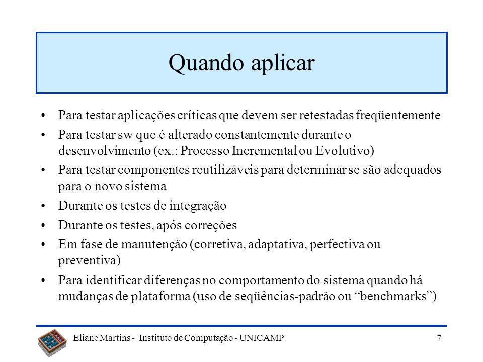 Eliane Martins - Instituto de Computação - UNICAMP 17 Abordagens Abordagens: –retesta tudo: T = T –seletiva: T T qual abordagem usar?