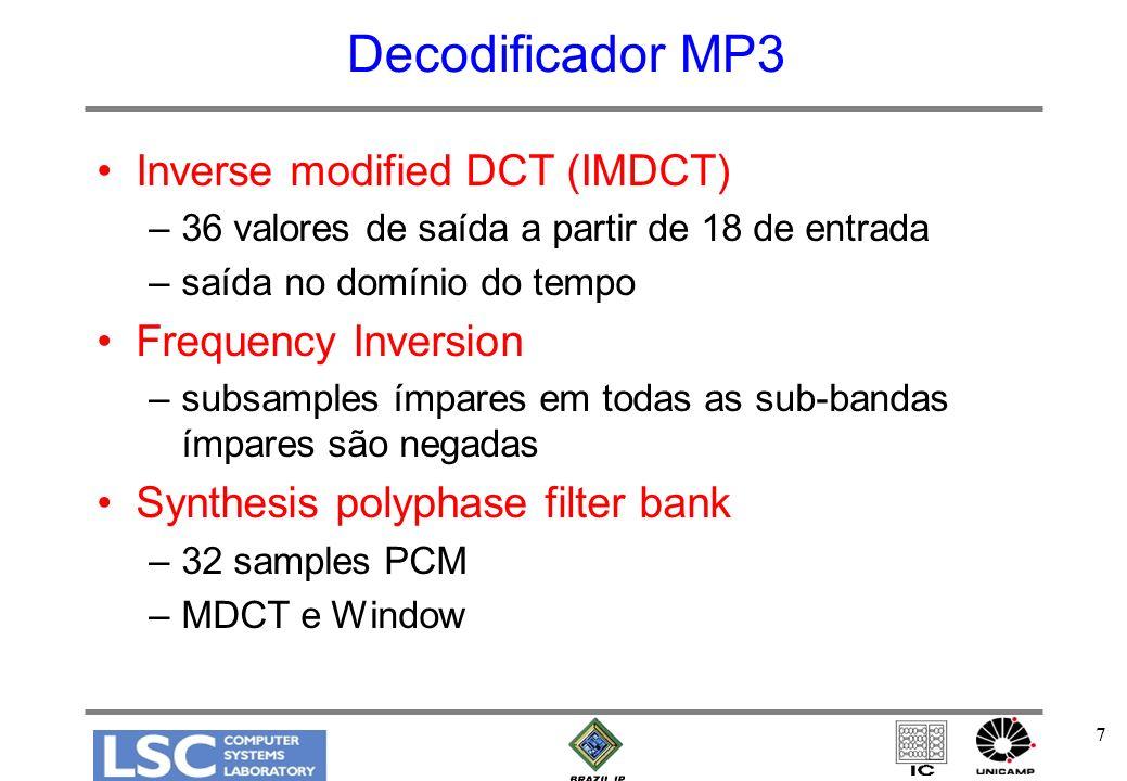 7 Decodificador MP3 Inverse modified DCT (IMDCT) –36 valores de saída a partir de 18 de entrada –saída no domínio do tempo Frequency Inversion –subsamples ímpares em todas as sub-bandas ímpares são negadas Synthesis polyphase filter bank –32 samples PCM –MDCT e Window
