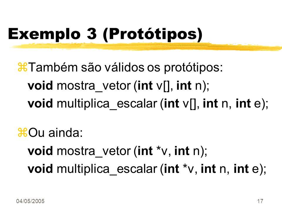 04/05/200517 Exemplo 3 (Protótipos) zTambém são válidos os protótipos: void mostra_vetor (int v[], int n); void multiplica_escalar (int v[], int n, in