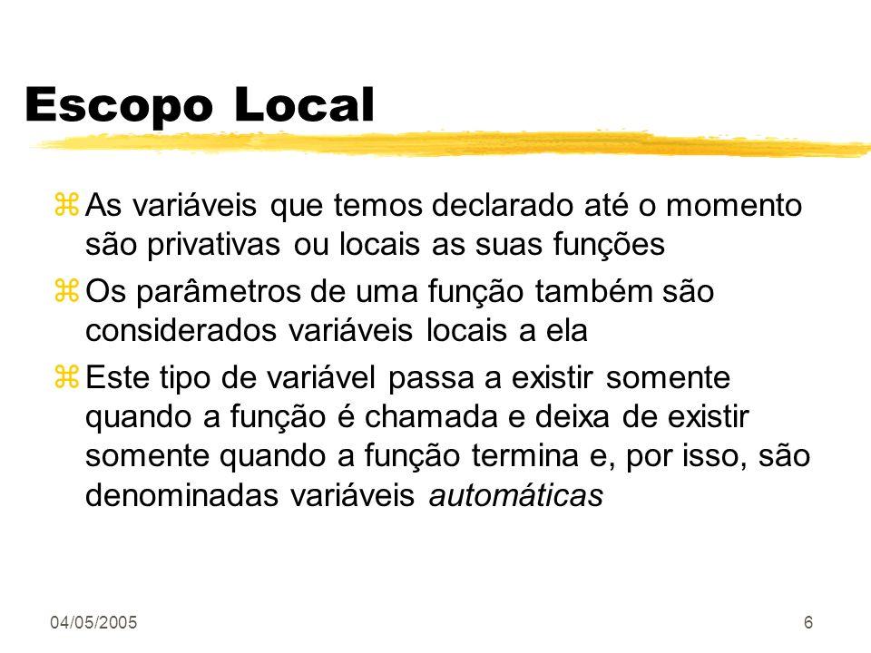 04/05/20056 Escopo Local zAs variáveis que temos declarado até o momento são privativas ou locais as suas funções zOs parâmetros de uma função também