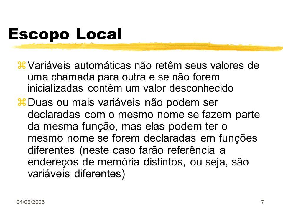 04/05/20057 Escopo Local zVariáveis automáticas não retêm seus valores de uma chamada para outra e se não forem inicializadas contêm um valor desconhe