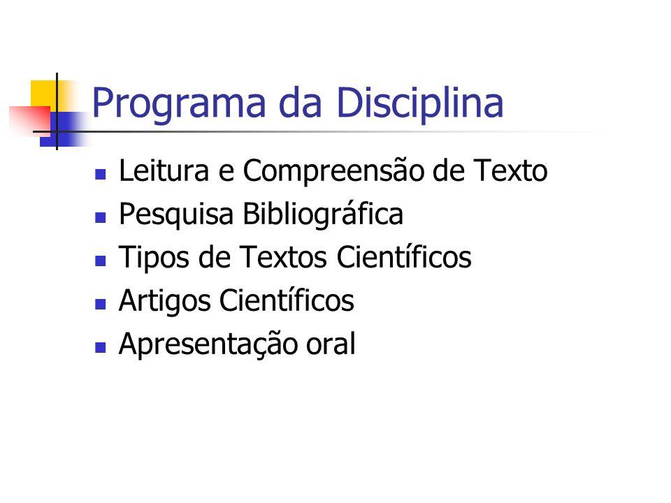 Programa da Disciplina Leitura e Compreensão de Texto Pesquisa Bibliográfica Tipos de Textos Científicos Artigos Científicos Apresentação oral