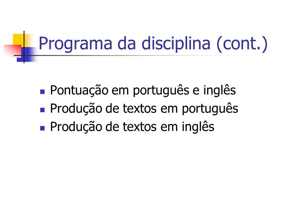 Programa da disciplina (cont.) Pontuação em português e inglês Produção de textos em português Produção de textos em inglês