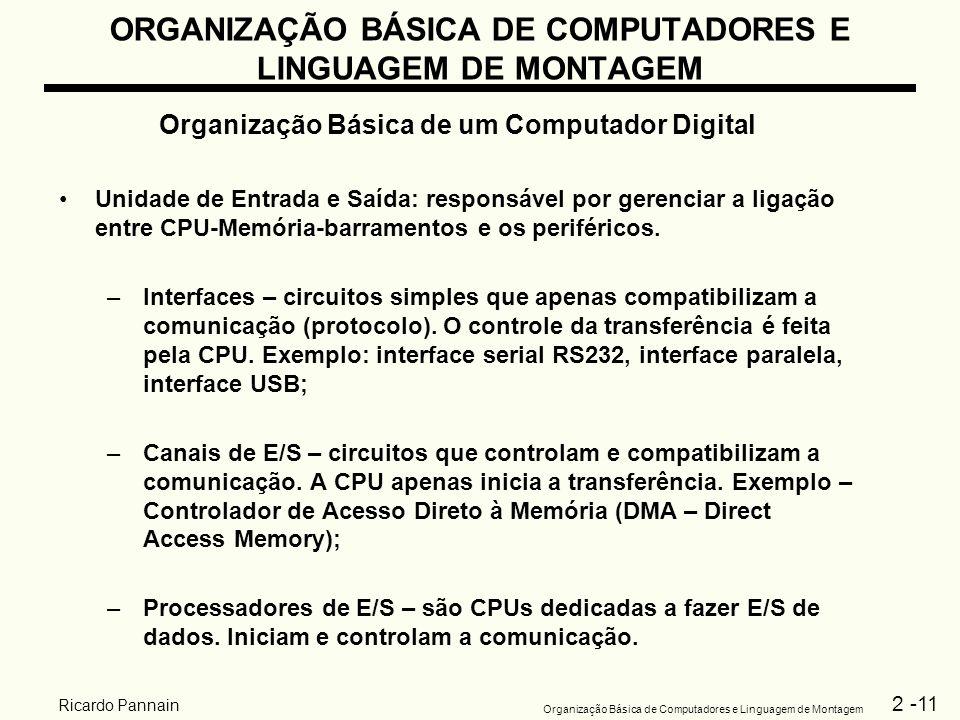 2 -11 Organização Básica de Computadores e Linguagem de Montagem Ricardo Pannain ORGANIZAÇÃO BÁSICA DE COMPUTADORES E LINGUAGEM DE MONTAGEM Organizaçã