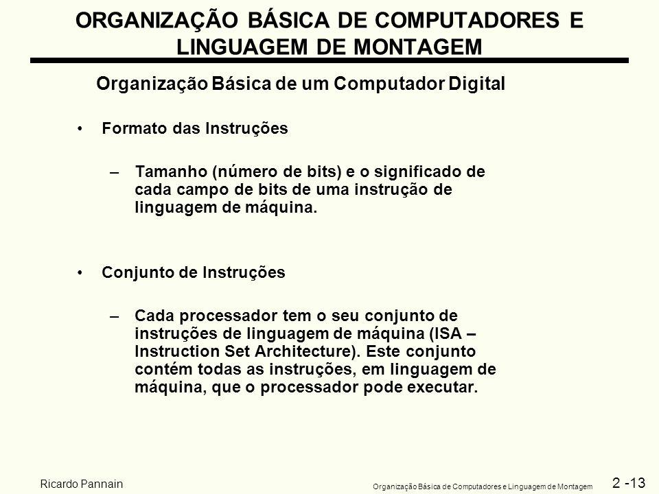 2 -13 Organização Básica de Computadores e Linguagem de Montagem Ricardo Pannain ORGANIZAÇÃO BÁSICA DE COMPUTADORES E LINGUAGEM DE MONTAGEM Organizaçã