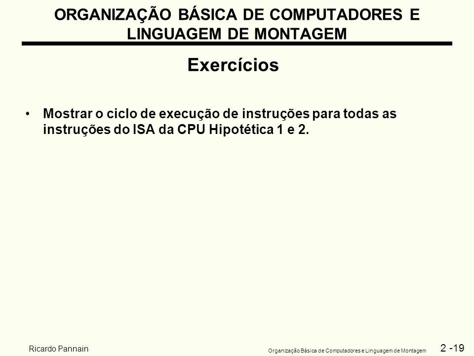 2 -19 Organização Básica de Computadores e Linguagem de Montagem Ricardo Pannain ORGANIZAÇÃO BÁSICA DE COMPUTADORES E LINGUAGEM DE MONTAGEM Exercícios
