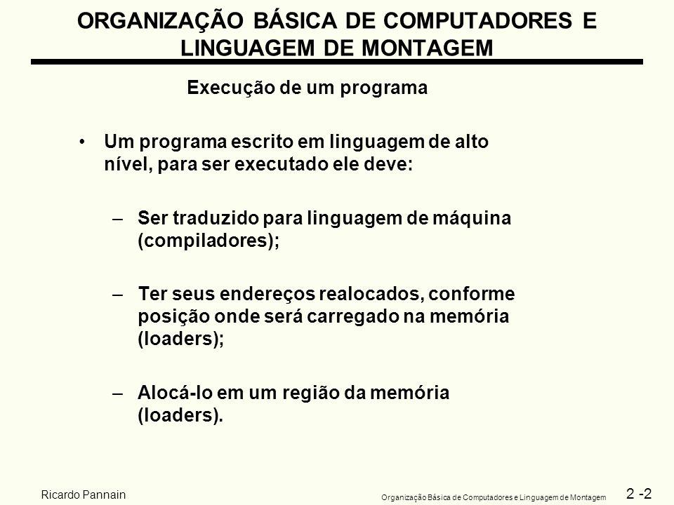 2 -2 Organização Básica de Computadores e Linguagem de Montagem Ricardo Pannain ORGANIZAÇÃO BÁSICA DE COMPUTADORES E LINGUAGEM DE MONTAGEM Execução de