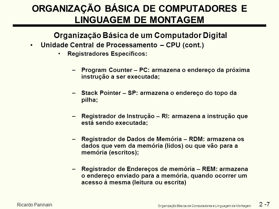 2 -7 Organização Básica de Computadores e Linguagem de Montagem Ricardo Pannain ORGANIZAÇÃO BÁSICA DE COMPUTADORES E LINGUAGEM DE MONTAGEM Organização
