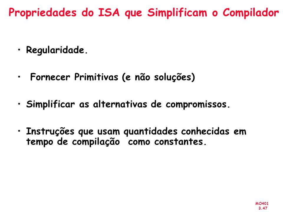 MO401 3.47 Propriedades do ISA que Simplificam o Compilador Regularidade. Fornecer Primitivas (e não soluções) Simplificar as alternativas de compromi