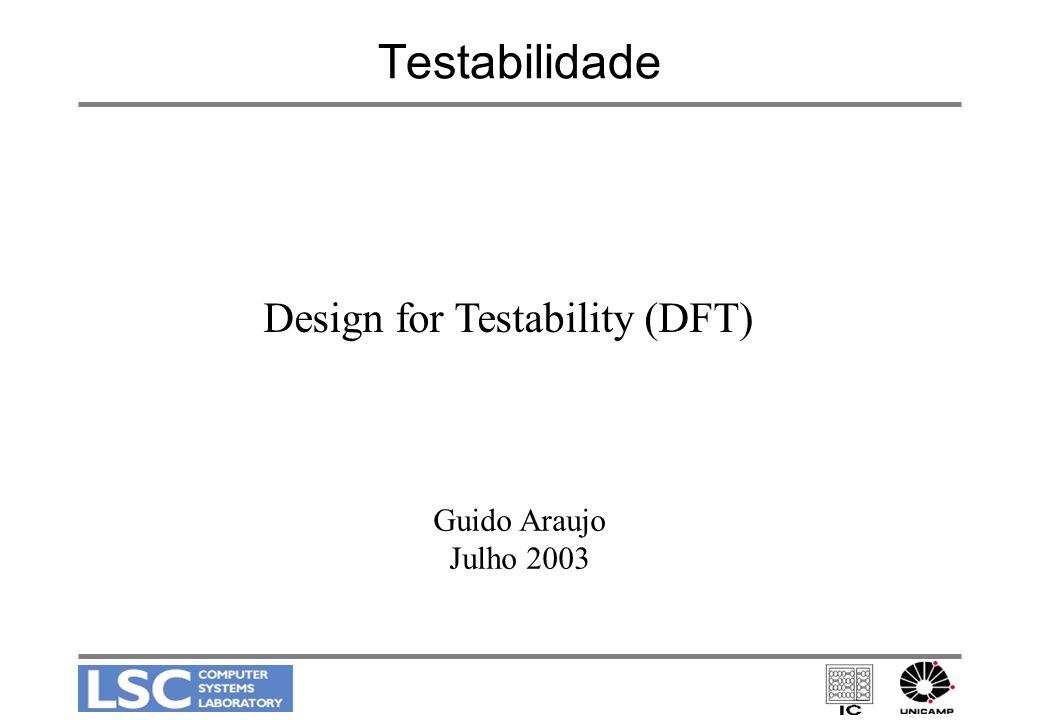 Testabilidade Guido Araujo Julho 2003 Design for Testability (DFT)