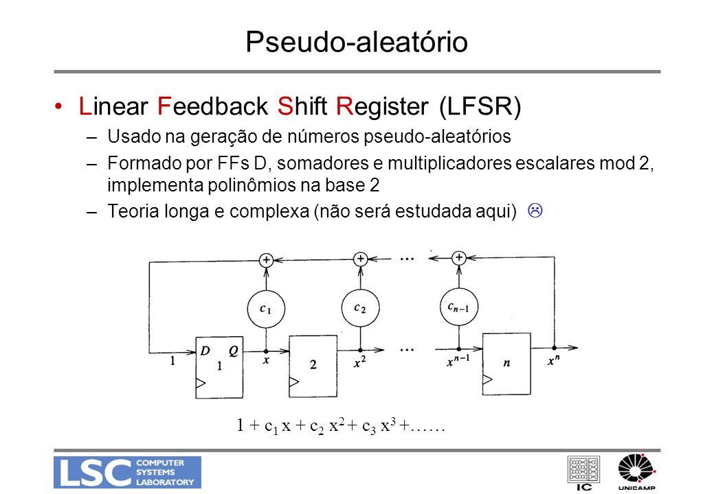 Pseudo-aleatório Linear Feedback Shift Register (LFSR) –Usado na geração de números pseudo-aleatórios –Formado por FFs D, somadores e multiplicadores