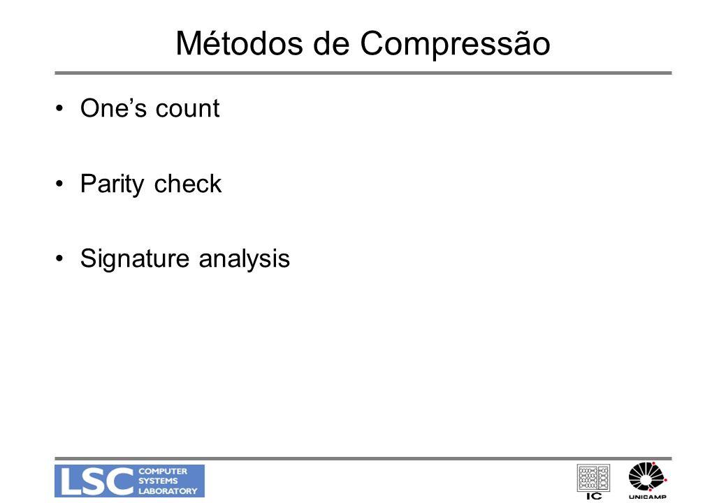 Métodos de Compressão Ones count Parity check Signature analysis