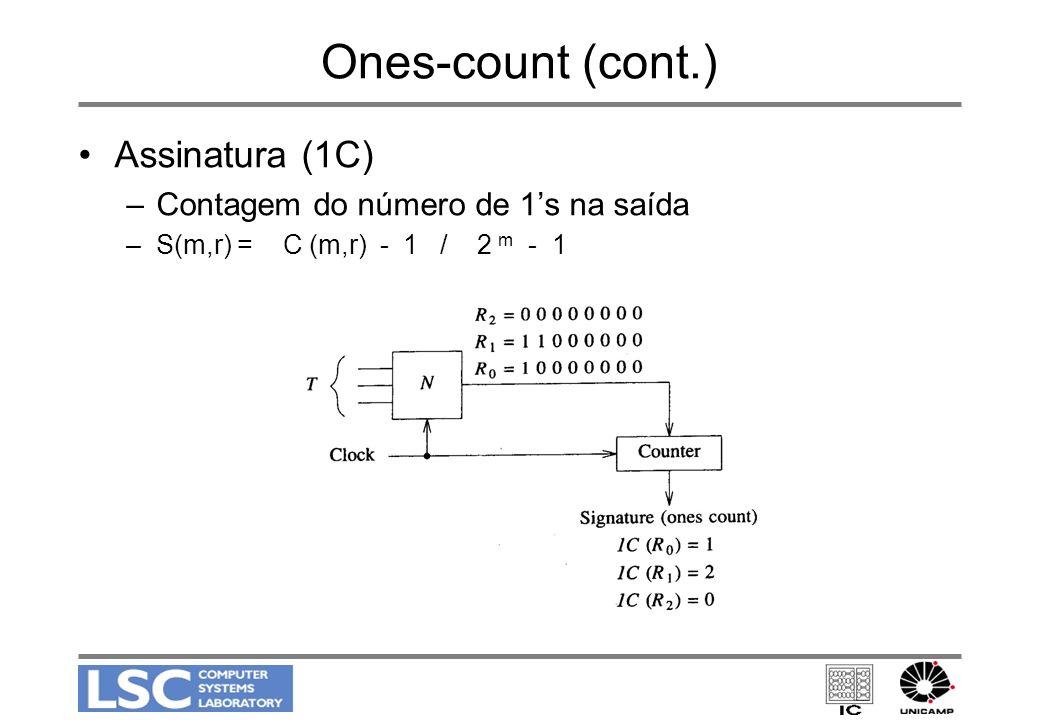 Ones-count (cont.) Assinatura (1C) –Contagem do número de 1s na saída –S(m,r) = C (m,r) - 1 / 2 m - 1