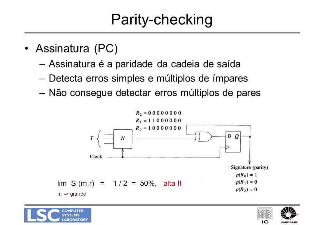 Parity-checking Assinatura (PC) –Assinatura é a paridade da cadeia de saída –Detecta erros simples e múltiplos de ímpares –Não consegue detectar erros