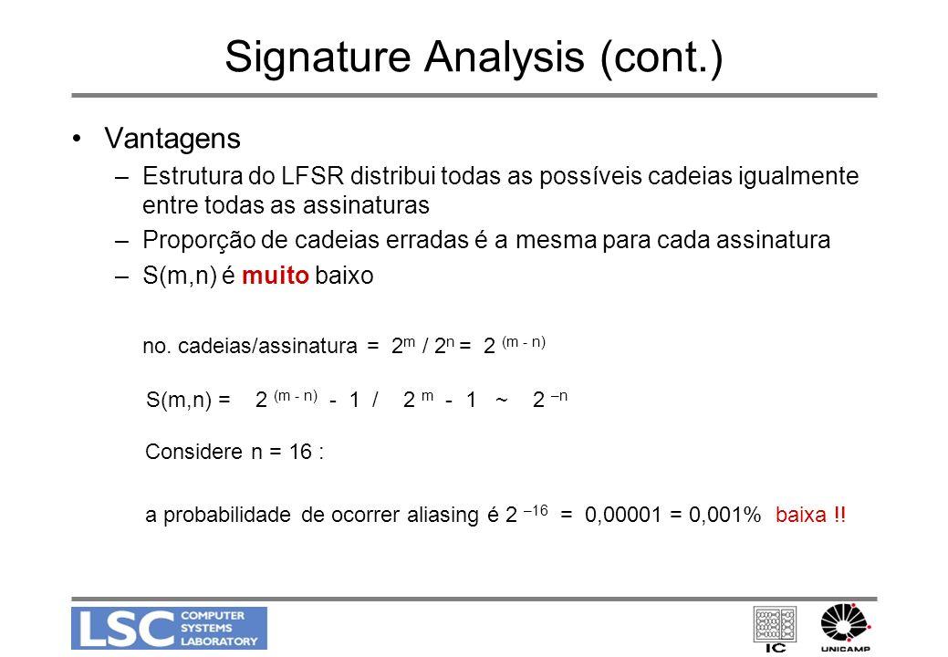 Signature Analysis (cont.) Vantagens –Estrutura do LFSR distribui todas as possíveis cadeias igualmente entre todas as assinaturas –Proporção de cadei