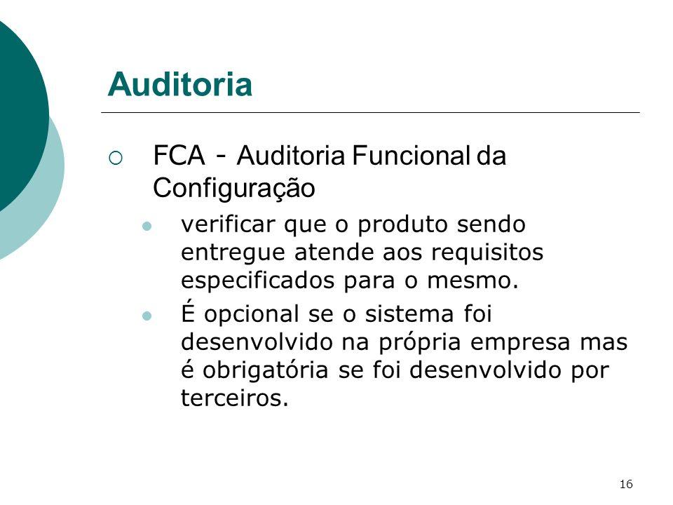 16 Auditoria FCA - Auditoria Funcional da Configuração verificar que o produto sendo entregue atende aos requisitos especificados para o mesmo.