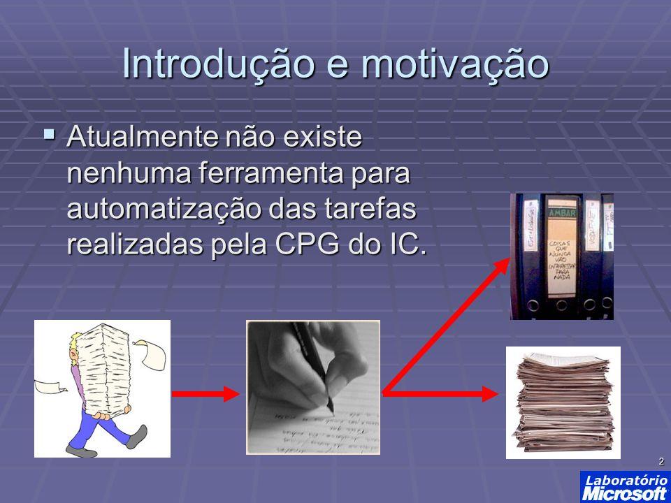 2 Introdução e motivação Atualmente não existe nenhuma ferramenta para automatização das tarefas realizadas pela CPG do IC. Atualmente não existe nenh