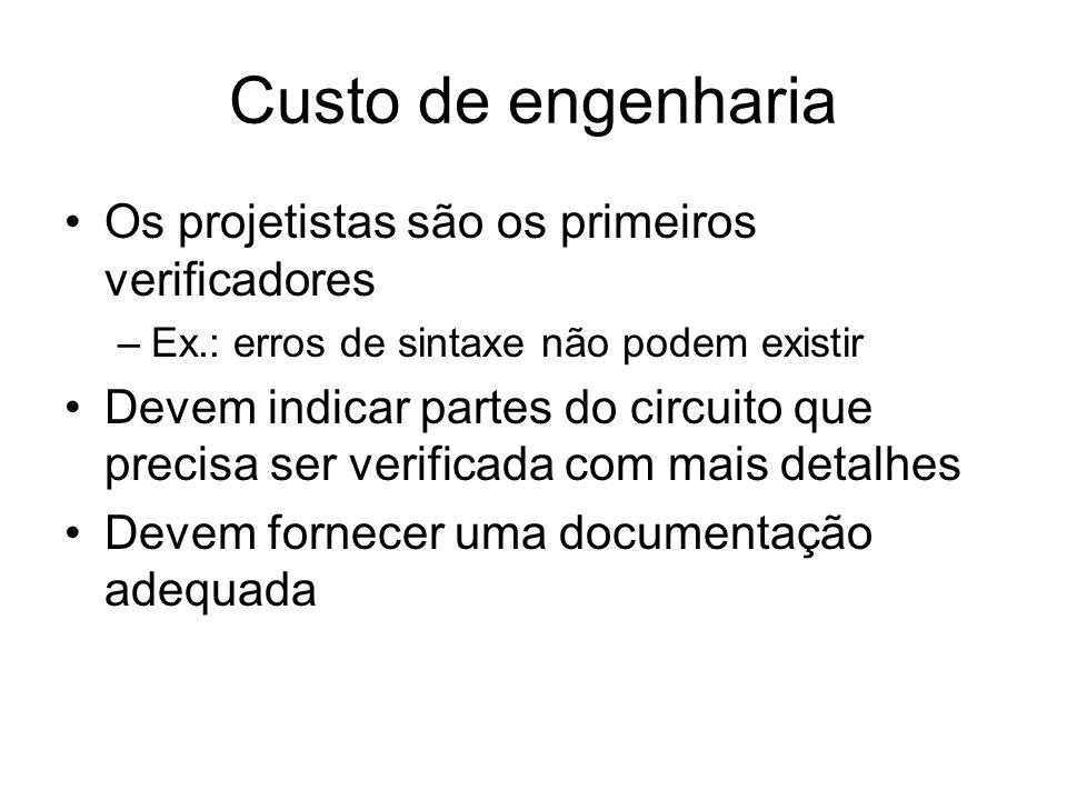 Custo de engenharia Os projetistas são os primeiros verificadores –Ex.: erros de sintaxe não podem existir Devem indicar partes do circuito que precis