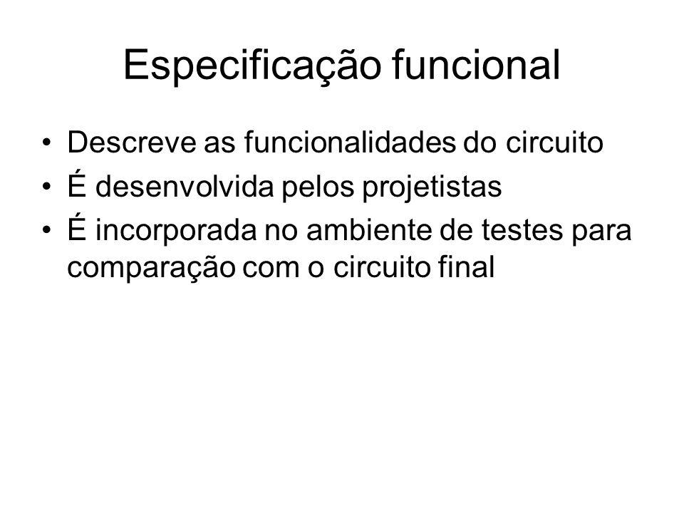 Especificação funcional Descreve as funcionalidades do circuito É desenvolvida pelos projetistas É incorporada no ambiente de testes para comparação c
