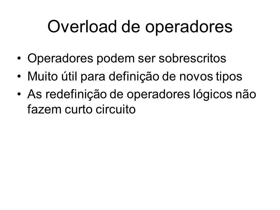 Overload de operadores Operadores podem ser sobrescritos Muito útil para definição de novos tipos As redefinição de operadores lógicos não fazem curto circuito