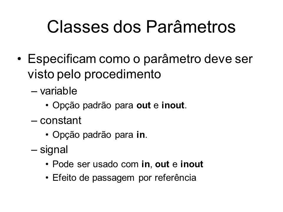 Classes dos Parâmetros Especificam como o parâmetro deve ser visto pelo procedimento –variable Opção padrão para out e inout. –constant Opção padrão p