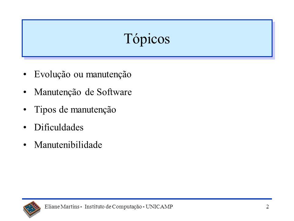 Eliane Martins - Instituto de Computação - UNICAMP2 Tópicos Evolução ou manutenção Manutenção de Software Tipos de manutenção Dificuldades Manutenibilidade