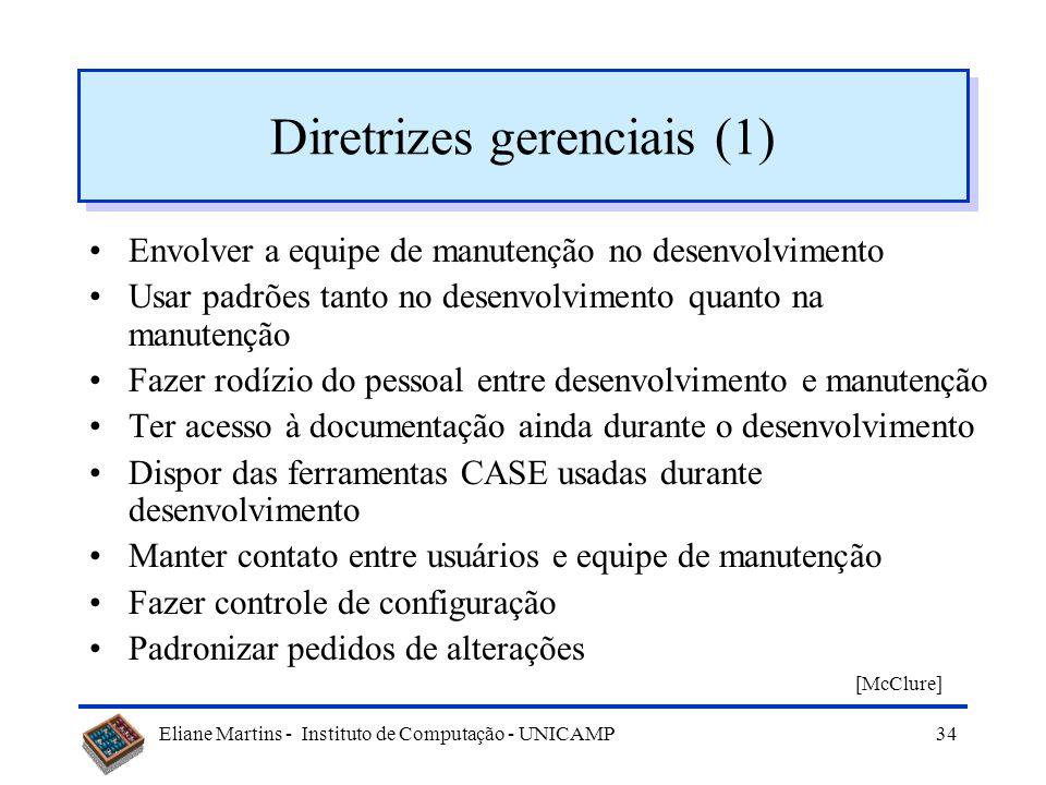 Eliane Martins - Instituto de Computação - UNICAMP33 Como reduzir custos Diretrizes gerenciais –como planejar a manutenção –como motivar a equipe Dire