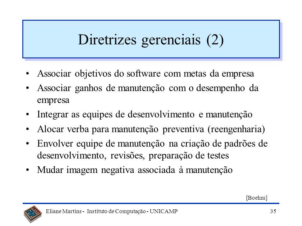 Eliane Martins - Instituto de Computação - UNICAMP34 Diretrizes gerenciais (1) Envolver a equipe de manutenção no desenvolvimento Usar padrões tanto n