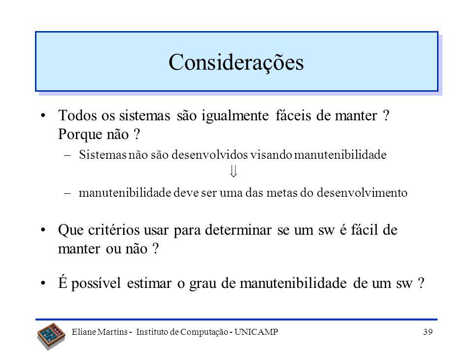 Eliane Martins - Instituto de Computação - UNICAMP38 Manutenibilidade Algumas definições –Facilidade com que um sistema ou componente de software pode